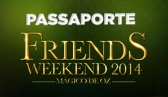 Friends Weekend - Passaporte