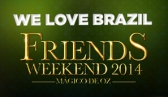 Friends Weekend - We Love Brazil